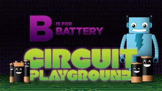 B is for Battery – Circuit Playground