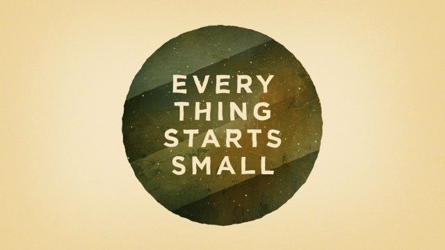 Everything Starts Small