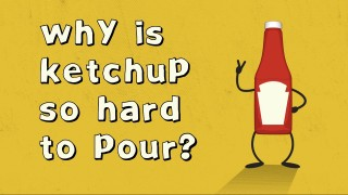 Why is ketchup so hard to pour?