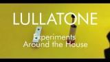 Lullatone: Experiments Around the House
