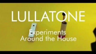 Experiments Around the House – Lullatone