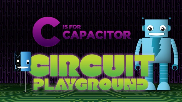 Circuit Playground: C is for Capacitor
