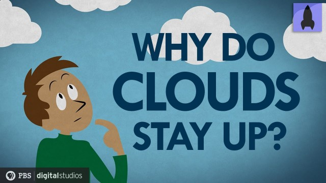 It's Okay to Be Smart: Why Do Clouds Stay Up?