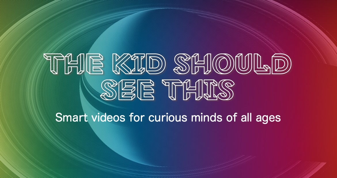 The Kid Should See This - Smart videos for curious minds of
